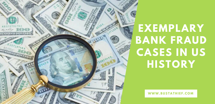 Exemplary Bank Fraud Cases In US History