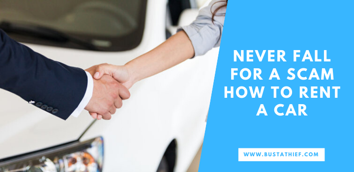 Never Fall For A Scam How To Rent A Car The Right Way