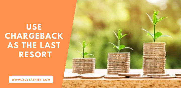 Use Chargeback as the Last Resort