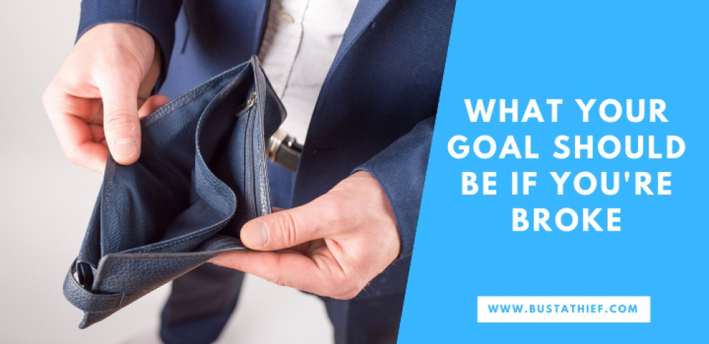 What Your Goal Should Be if Youre Broke